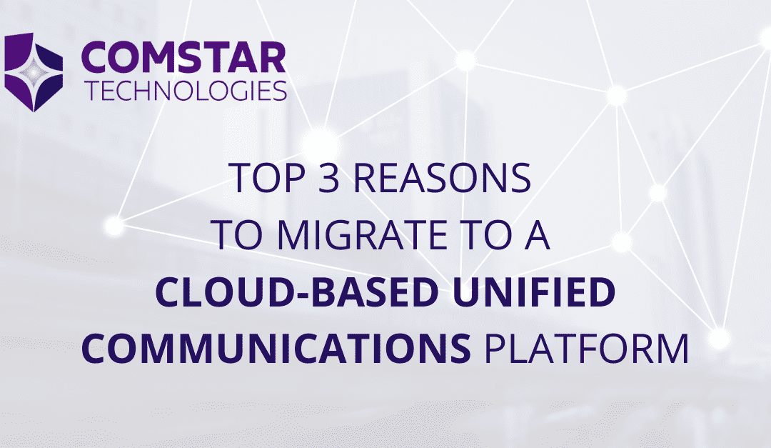 Top 3 Reasons to Migrate to a Cloud-Based Unified Communications Platform