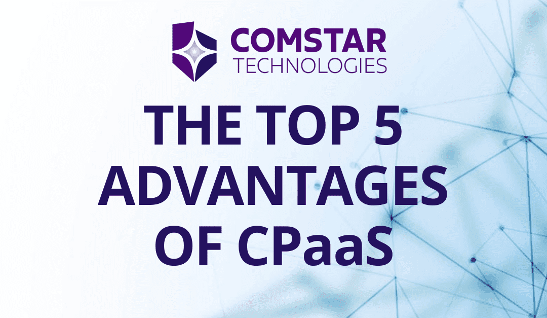 Top 5 Advantages of CPaaS (Communications Platform as a Service)