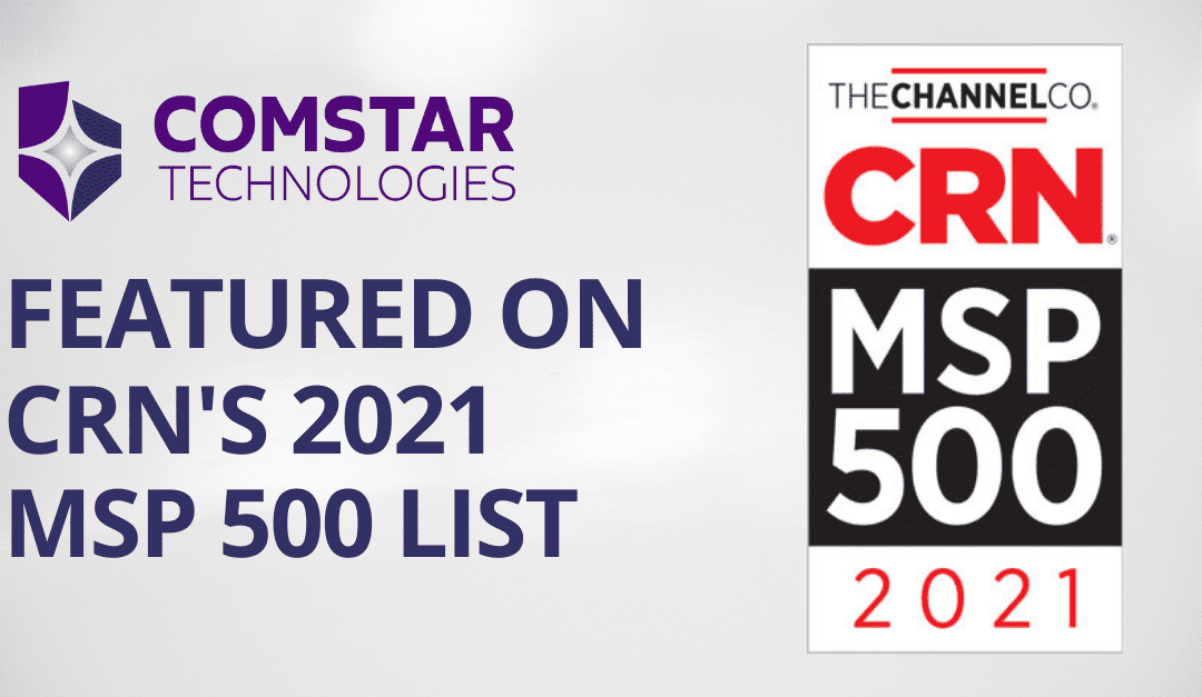 Comstar Technologies Featured on CRN's 2021 Solution Provider 500 List